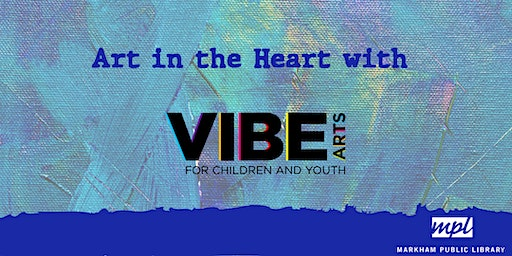 Art in the Heart with VIBE Arts: May