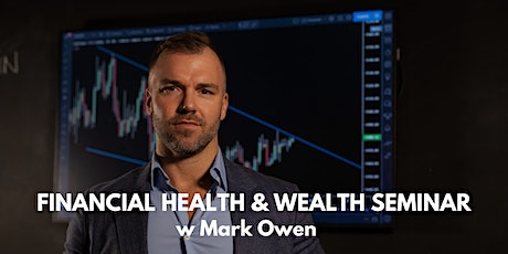 FREE Financial Health and Wealth Event with Mark Owen - Kensington tickets