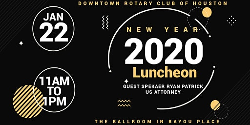 DOWNTOWN ROTARY NEW YEAR LUNCHEON WITH SPEAKER RYAN PATRICK, US ATTORNEY