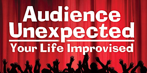 Audience Unexpected: Your Life Improvised