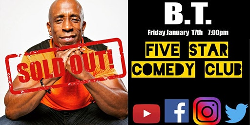 B.T. - Five Star Comedy Club - SOLD OUT!
