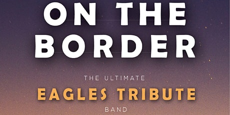 On The Border The Ultimate Eagles Tribute tickets