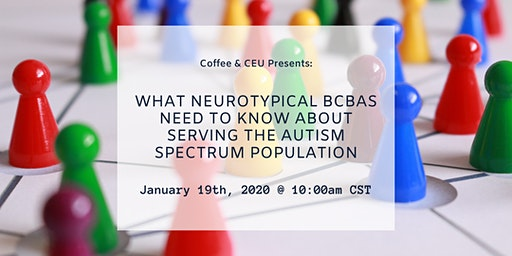 What Neurotypical BCBAs Need to Know About Serving the Autism Spectrum Pop.