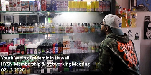 Vaping Epidemic in Hawaii - HYSN Quarterly Membership and Networking Meeting
