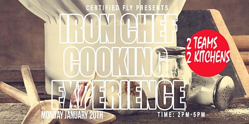 """""""Certifed Fly"""" Iron Chef Cooking Experience - Jan.20th (MLK MONDAY) 2P-5P"""
