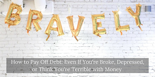 How to Pay Off Debt: Even If You're Broke, Depressed, or Think You're Terrible with Money