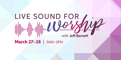 Live Sound for Worship with Jeff Barnett