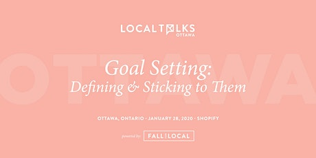 LocalTalks Ottawa | Goal Setting: Defining & Sticking to Them tickets