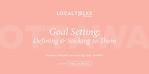 LocalTalks Ottawa | Goal Setting: Defining & Sticking to Them