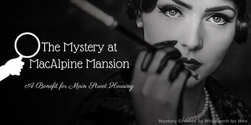 The Mystery at MacAlpine Mansion: A Benefit for Main Street Housing