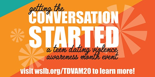 Teen Dating Violence Youth Conference: Getting the Conversation Started!