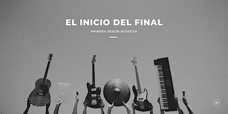 El inicio del final - Sesiones Acústicas en Tijuana boletos