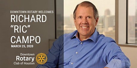 DOWNTOWN ROTARY WELCOMES RICHARD CAMPO, CHAIRMAN & CEO OF CAMDEN PROPERTY tickets
