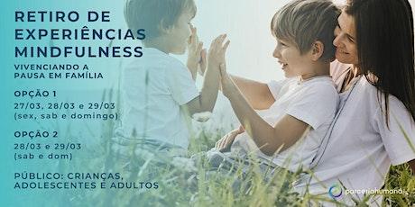Retiro de Experiências Mindfulness | Vivenciando a pausa em família - 2Dias ingressos