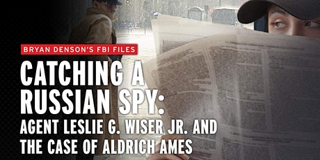 Catching a Russian Spy: Agent Leslie G. Wiser Jr. and the Case of Aldrich Ames tickets