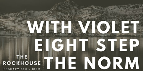 Eight Step // With Violet // The Norm at The Rockhouse tickets