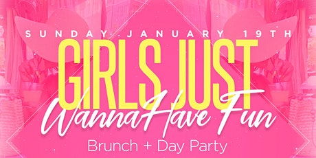 Girls Just Wanna Have Fun Brunch & Day Party MLK Weekend Edition tickets