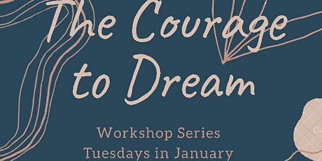 """""""The Courage to Dream"""" Workshop Series tickets"""