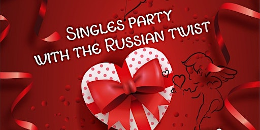 Meet your Valentine. Singles party with the Russian twist.