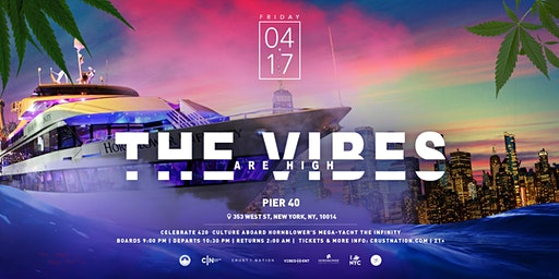 THE VIBES ARE HIGH 4/20 INFINITY Cruise around Manhattan: New York City Boat Party