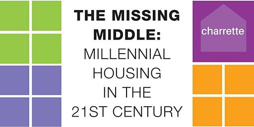 The Missing Middle: Millennial Housing in the 21st Century - Public Presentations and Discussion Panel