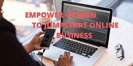 Empower Women JUMPSTART ONLINE BUSINESS ( WEBINAR ) tickets