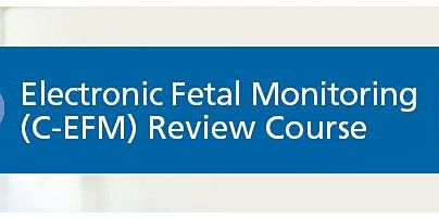 Electronic Fetal Monitoring Review Course
