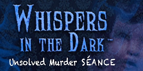 Whispers In The Dark - Unsolved Murder SÉANCE tickets