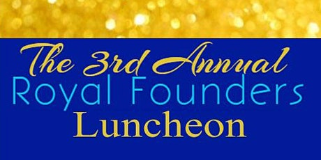 3rd Annual Royal Founders Luncheon tickets