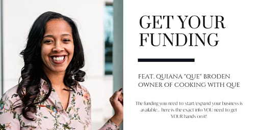 "GET YOUR FUNDING - FEATURING QUIANA ""QUE"" BRODEN"