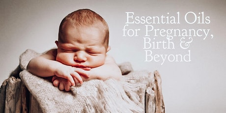 Essential Oils for Pregnancy, Birth & Beyond tickets