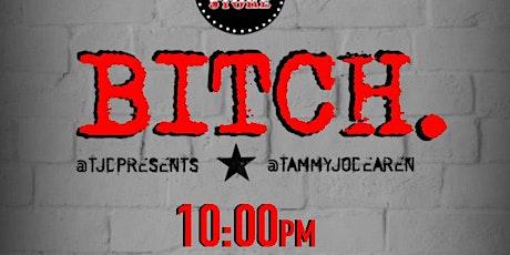 BITCH  - 10p tickets