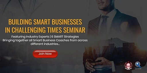[Entrepreneurship Seminar] Building Smart Businesses In Challenging Times