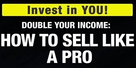 Double your  Income: How To Sell Like A Pro tickets