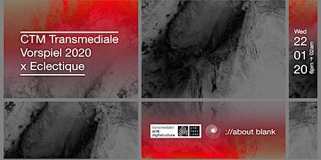Vorspiel, Transmediale & CTM 2020 x Eclectique tickets