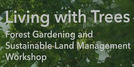 Living with Trees - Forest Gardening & Sustainable Land Management Workshop tickets