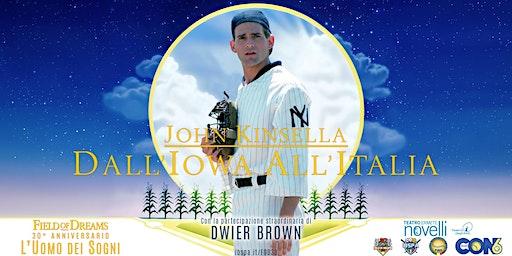 L'UOMO DEI SOGNI 30° | John Kinsella: dall'Iowa all'Italia + M&G DWIER BROWN
