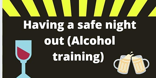 How to have a safe night out. (Alcohol training)