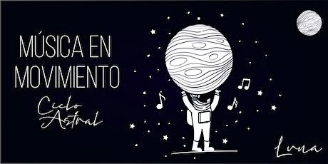 Música en Movimiento - CICLO ASTRAL 2020 - El origen: LUNA entradas