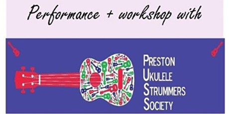 Ukulele Performance & Workshop with Preston Ukulele Strummers Society tickets