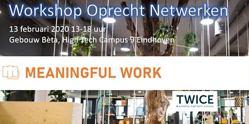 Workshop Oprecht netwerken - Meaningful Work -13 februari 2020 13-18.00 uur