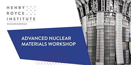 Henry Royce Institute Advanced Nuclear Materials Workshop - Save the Date tickets
