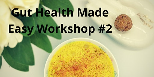 Gut Health Made Easy Workshop #2 March