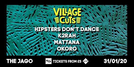 Village Cuts w/ Hipsters Don't Dance, K2RAH, Mattana & OKORO tickets