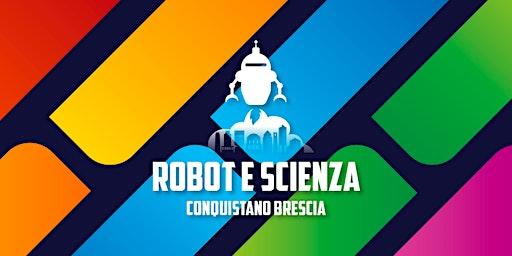 ROBOT E SCIENZA CONQUISTANO BRESCIA - BIGLIETTO INGRESSO alla manifestazione