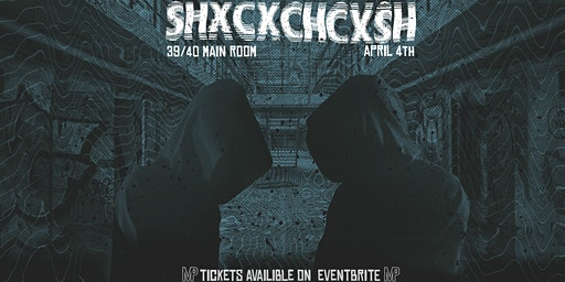 SHXCXCHCXSH // 39/40 Main Room // April 4th // Manifest