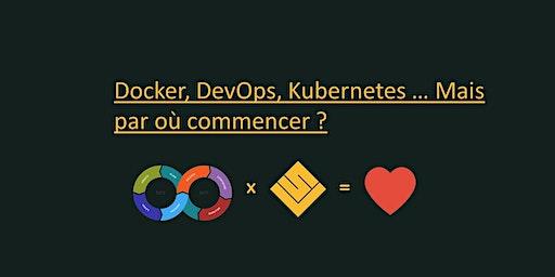 Docker, DevOps, Kubernetes, ... Par où commencer ?