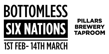 PILLARS BREWERY BOTTOMLESS SIX NATIONS : ITALY VS ENGLAND - KO:1645 tickets