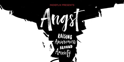 "Screening of the New Documentary, ""Angst: Raising Awareness around Anxiety"""