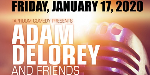 Taproom Comedy Presents:  Adam Delorey and Friends!!